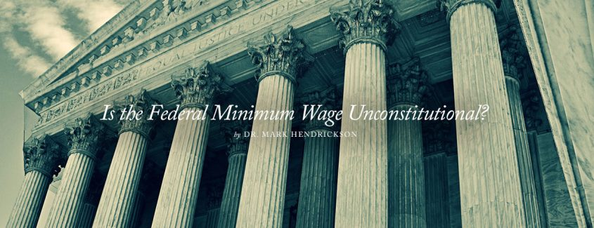 , Is the Federal Minimum Wage Unconstitutional?