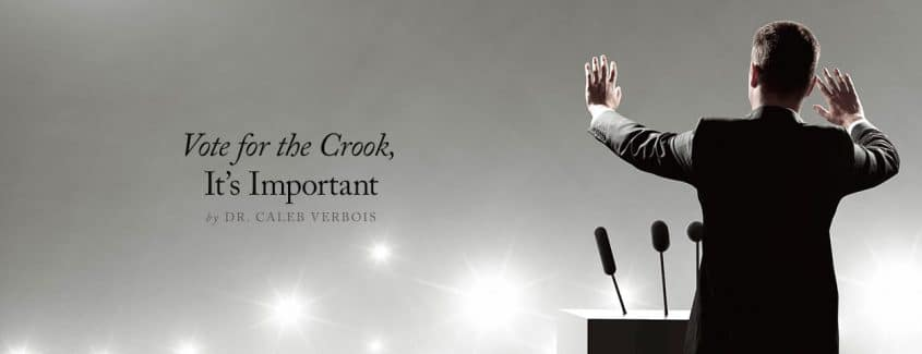 , Vote for the Crook, it's Important