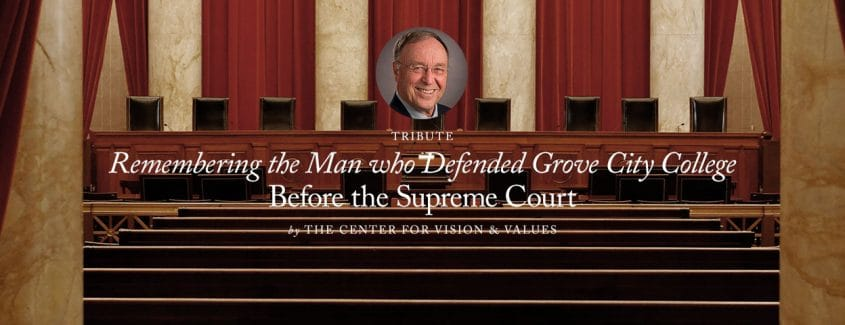 , Tribute: Remembering the Man who Defended Grove City College before the Supreme Court
