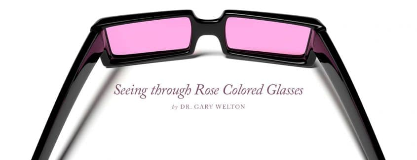 , Seeing through Rose Colored Glasses