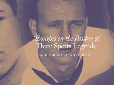 Thoughts on the Passing of Three Sports Legends
