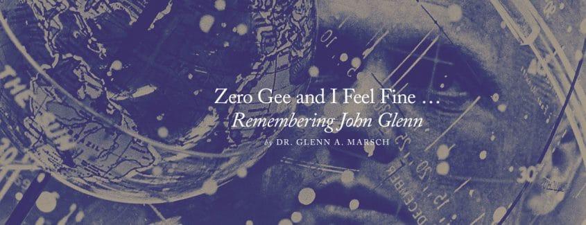 , Zero Gee and I Feel Fine … Remembering John Glenn