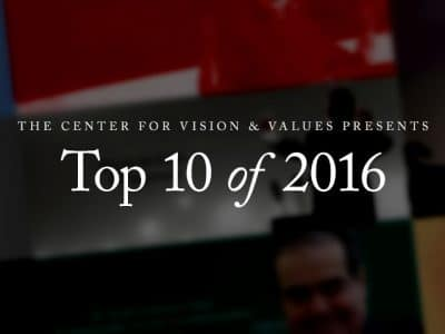 The Center for Vision & Values Presents: Top 10 of 2016