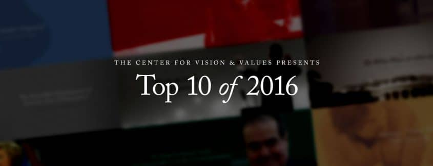 , The Center for Vision & Values Presents: Top 10 of 2016