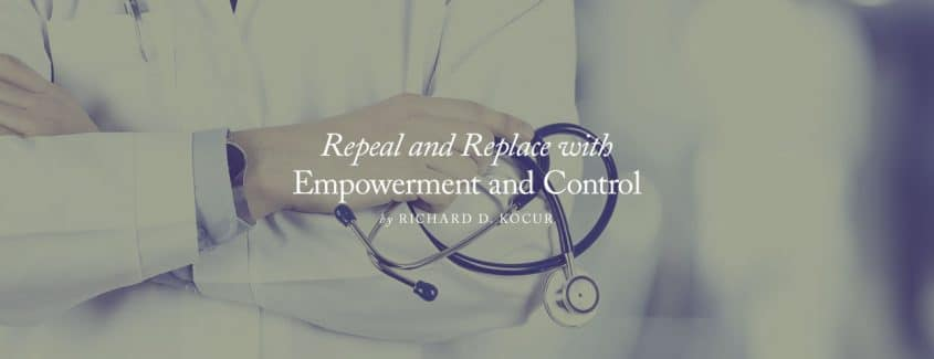 , Repeal and Replace with Empowerment and Control
