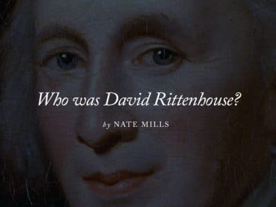 Who was David Rittenhouse? Setting the Record Straight on a Forgotten American Founder