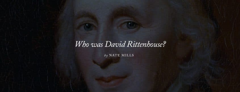 , Who was David Rittenhouse? Setting the Record Straight on a Forgotten American Founder