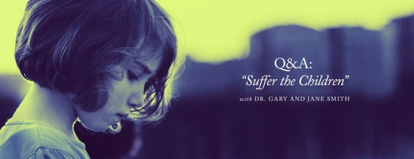 ", ""Suffer the Children"" — A Q&A with Dr. Gary and Jane Smith"