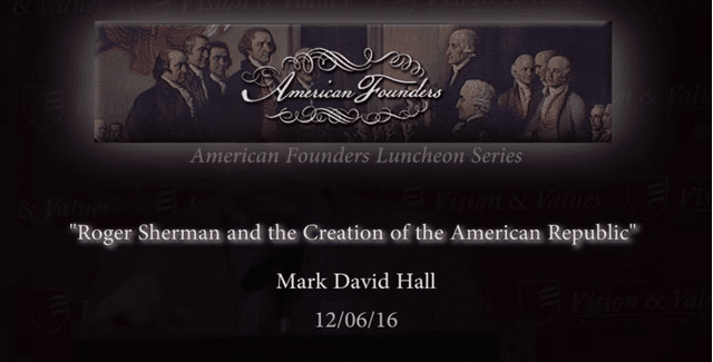 , VIDEO — Roger Sherman and the Creation of the American Republic