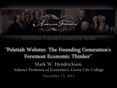 VIDEO — Pelatiah Webster: The Founding Generation's Foremost Economic Thinker