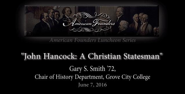, VIDEO — John Hancock: A Christian Statesman