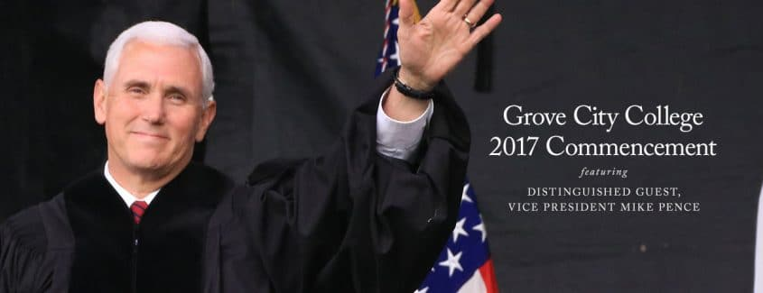 , Grove City College 2017 Commencement — Featuring Distinguished Guest, Vice President Mike Pence