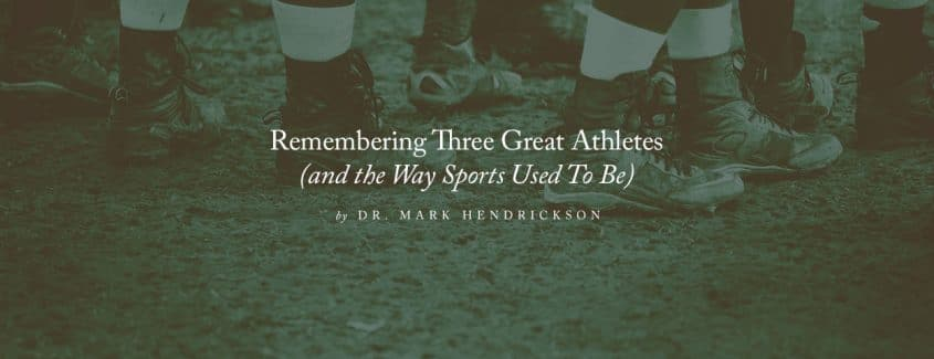 , Remembering Three Great Athletes (and the Way Sports Used To Be)