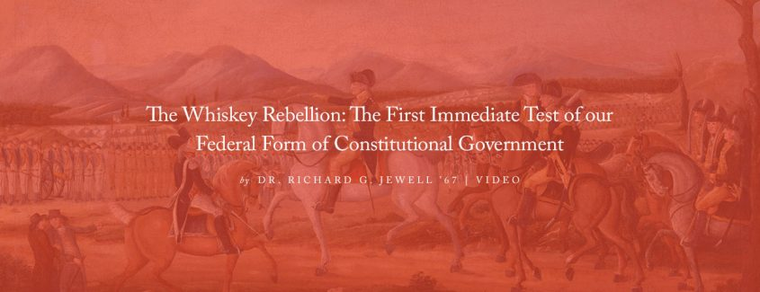 , VIDEO — The Whiskey Rebellion: The First Immediate Test of our Federal Form of Constitutional Government
