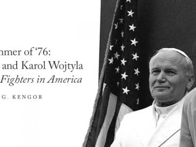 The Summer of '76: Ronald Reagan and Karol Wojtyla — Two Freedom Fighters in America