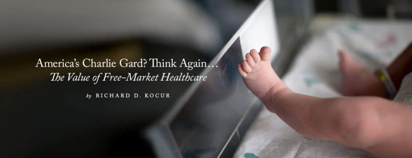 healthcare, socilalized medicine vs. free market, baby Charlie, America's Charlie Gard? Think Again … The Value of Free-Market Healthcare