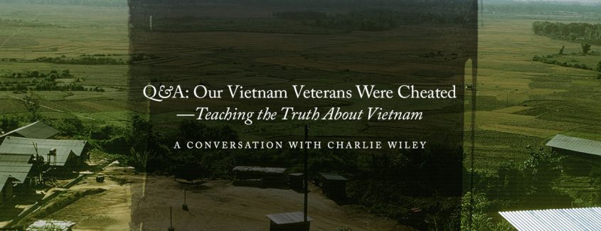 "Home with honor project, charles wiley, charlie wiley project, charlie wiley jounalist, V&V Q&A: ""Our Vietnam Veterans Were Cheated""—Teaching the Truth About Vietnam … A Conversation with Charlie Wiley"