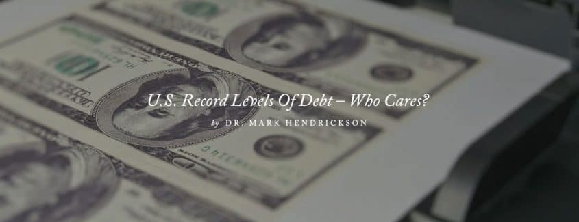 , U.S. Record Levels Of Debt – Who Cares?