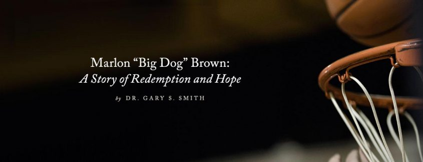 ", Marlon ""Big Dog"" Brown: A Story of Redemption and Hope"