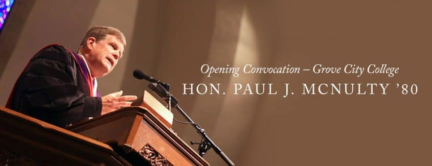 Paul McNulty, Grove City College values, what does Grove City College stand for, 2017-2018 Opening Convocation – Grove City College – Hon. Paul J. McNulty '80