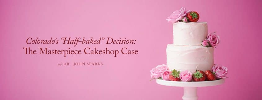 ", Colorado's ""Half-baked"" Decision: The Masterpiece Cakeshop Case"