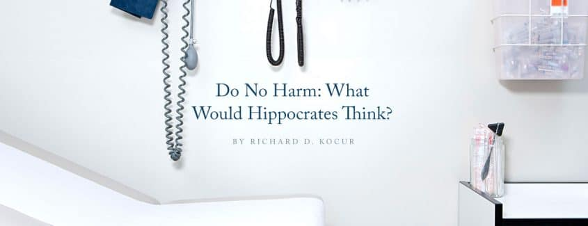 , Do No Harm: What Would Hippocrates Think?