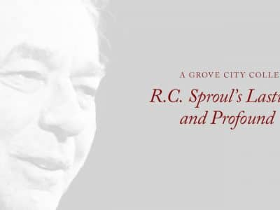 R.C. Sproul's Lasting Influence and Profound Wisdom: A Grove City College Tribute