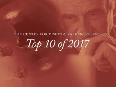 The Center for Vision & Values Presents: Top 10 of 2017