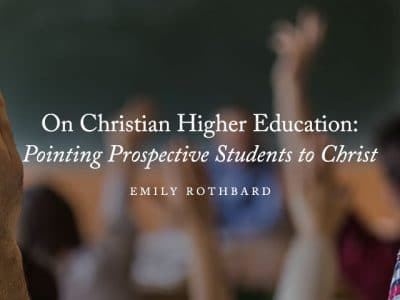 On Christian Higher Education: Pointing Prospective Students to Christ