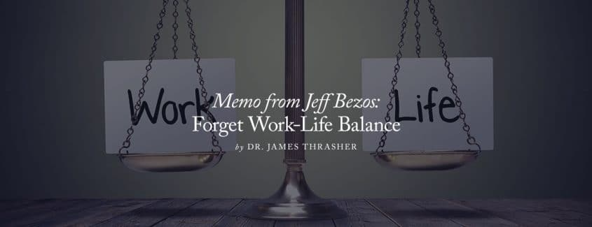 , Memo from Jeff Bezos: Forget Work-Life Balance