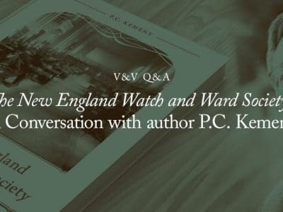 "V&V Q&A: ""The New England Watch and Ward Society:"" A Conversation with author P.C. Kemeny"