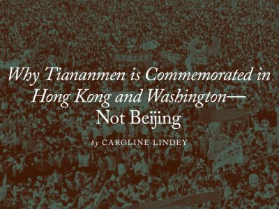 Why Tiananmen is Commemorated in Hong Kong and Washington—Not Beijing