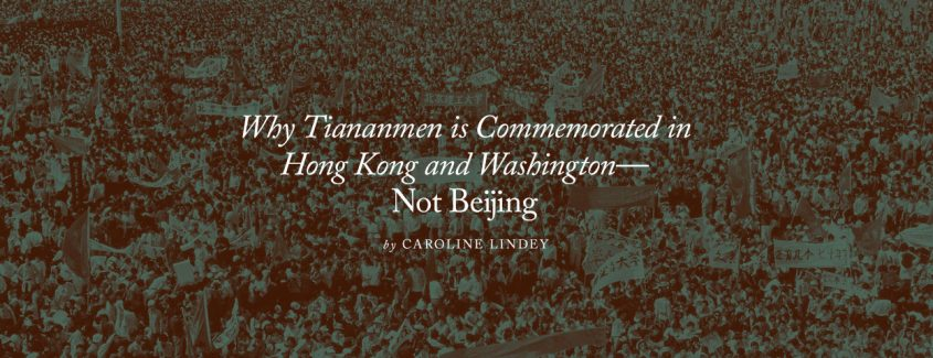 , Why Tiananmen is Commemorated in Hong Kong and Washington—Not Beijing