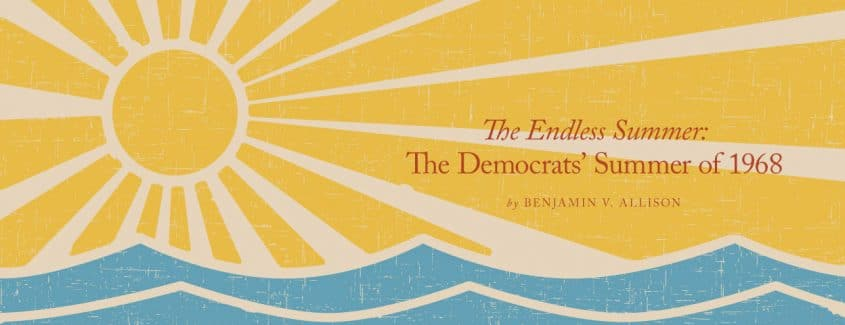 , The Endless Summer: The Democrats' Hellish Summer of 1968