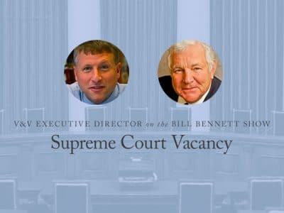 Supreme Court Vacancy — V&V Executive Director on The Bill Bennett Show