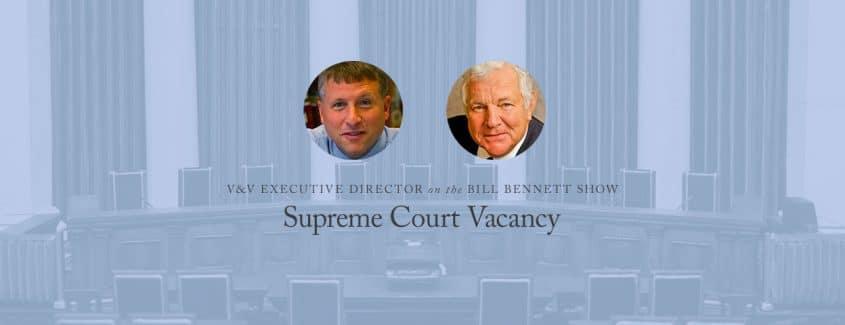 , Supreme Court Vacancy — V&V Executive Director on The Bill Bennett Show