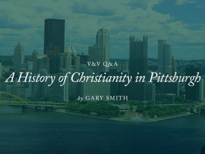 V&V Q&A: A History of Christianity in Pittsburgh
