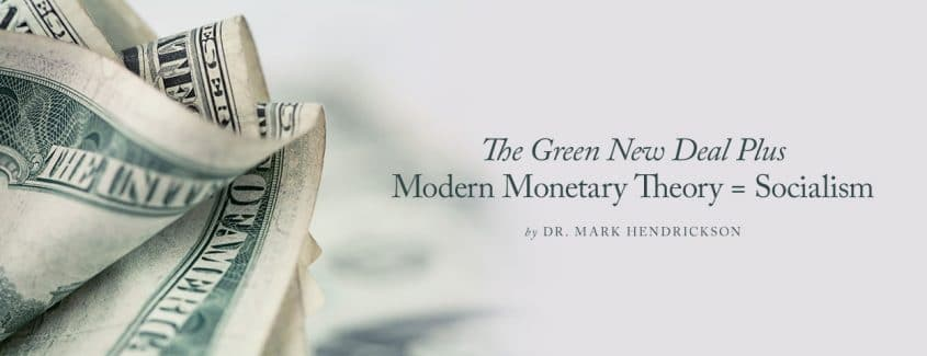 , The Green New Deal Plus Modern Monetary Theory = Socialism