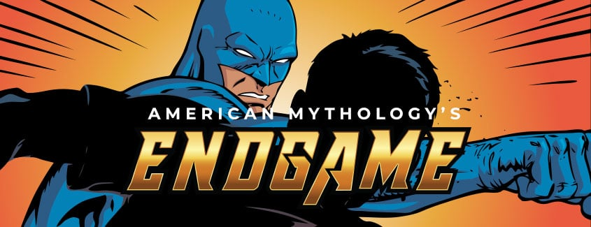 , American Mythology's Endgame